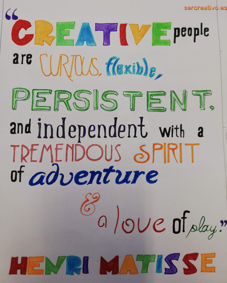 Creative people are curious, flexible, and independent with a tremendous spirit and a love of play. Matisse